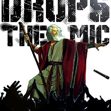 Drops The Mic (Moses) by ApostateAwake