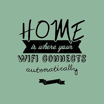 Home is Where Your Wifi Connects Automatically by CapnAlfie