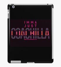 IMMA JUST COACHILLA iPad Case/Skin