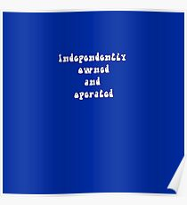Independently Owned And Operated Poster