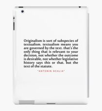 "Originalism is sort...""Antonin Scalia"" Inspirational Quote iPad Case/Skin"