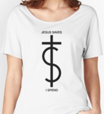 Jesus saves. I spend. (Basic Black) Women's Relaxed Fit T-Shirt