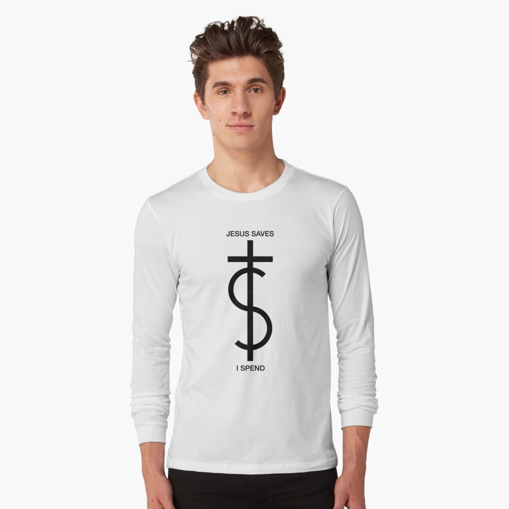 Jesus saves. I spend. (Basic Black) Long Sleeve T-Shirt
