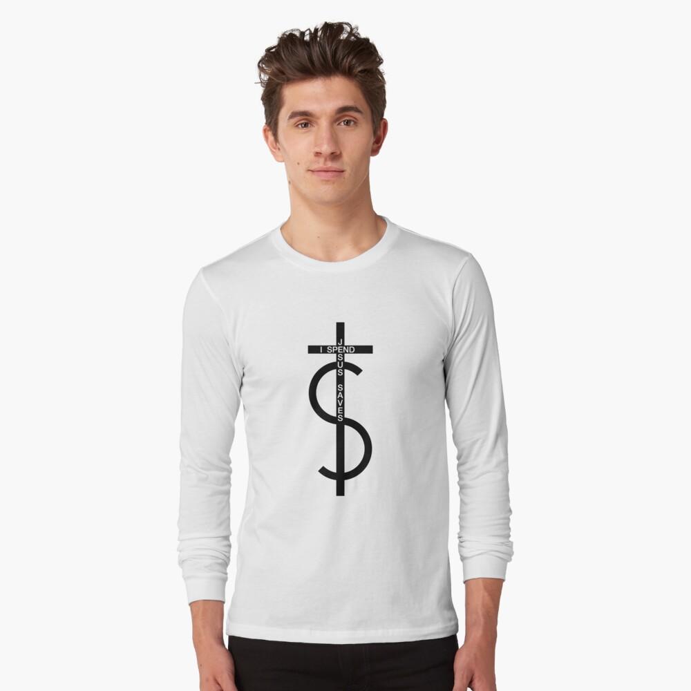 Jesus saves. I spend. (Black) Long Sleeve T-Shirt Front