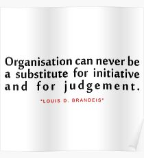 """Organisation can never...""""Louis D. Brandeis"""" Inspirational Quote Poster"""
