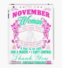 I AM A NOVEMBER WOMAN I WAS BORN WITH MY HEART ON MY SLEEVE A FIRE IN MY SOUL AND A MOUTH I CAN'T CONTROL THANK YOU FOR UNDERSTANDING iPad Case/Skin