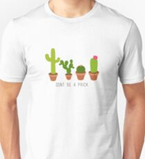 Don't Be A Prick! T-Shirt