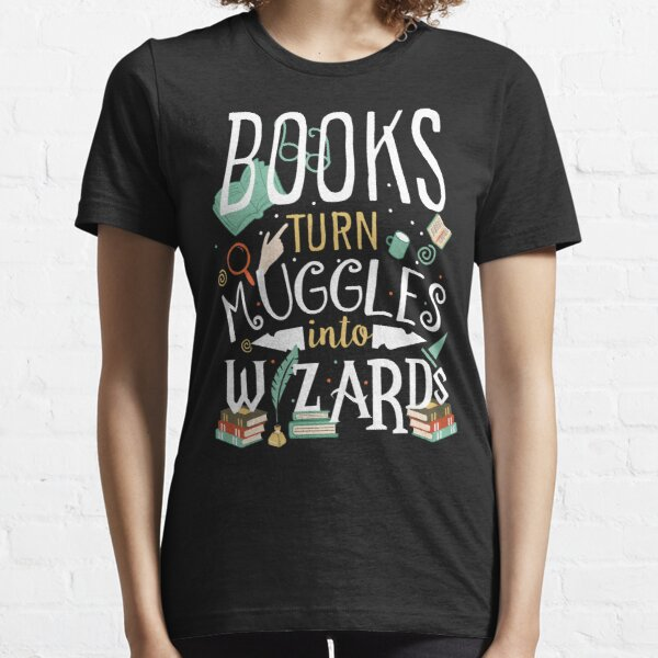 Books turn Muggles into Wizards Essential T-Shirt