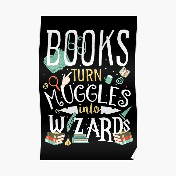 Books turn Muggles into Wizards Poster