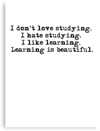 I don't love studying. I hate studying. I like learning. Learning is beautiful. - Natalie Portman by ElyB
