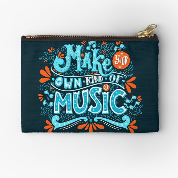 Make your own kind of music Zipper Pouch