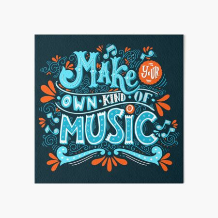 Make your own kind of music Art Board Print