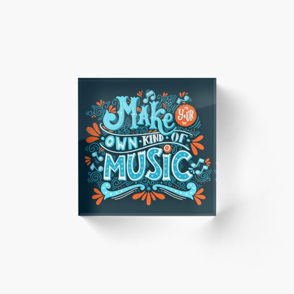 Make your own kind of music Acrylic Block