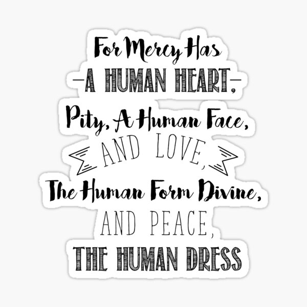 For Mercy has a Human Heart, Pity, a Human Face, and Love. The Human Form Divine, and Peace, the Human Dress Sticker