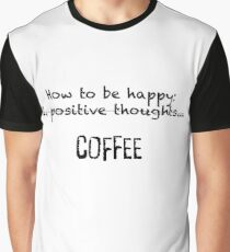 How to be happy: 1. positive thoughts... coFfee Graphic T-Shirt