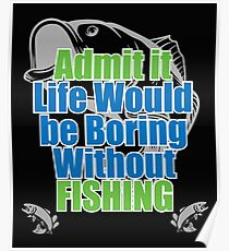 Funny Fishing Angling Design - Life Would Be Boring Without Fishing Poster