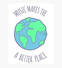 music makes the world a better place Photographic Print