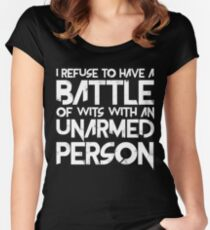 I Refuse To Have A Battle Of Wits With An Unarmed Person Women's Fitted Scoop T-Shirt