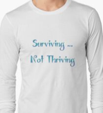 Quote: Surviving Not Thriving T-Shirt