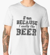 I Run Because I Really Like Beer Shirt Workout Running Men's Premium T-Shirt