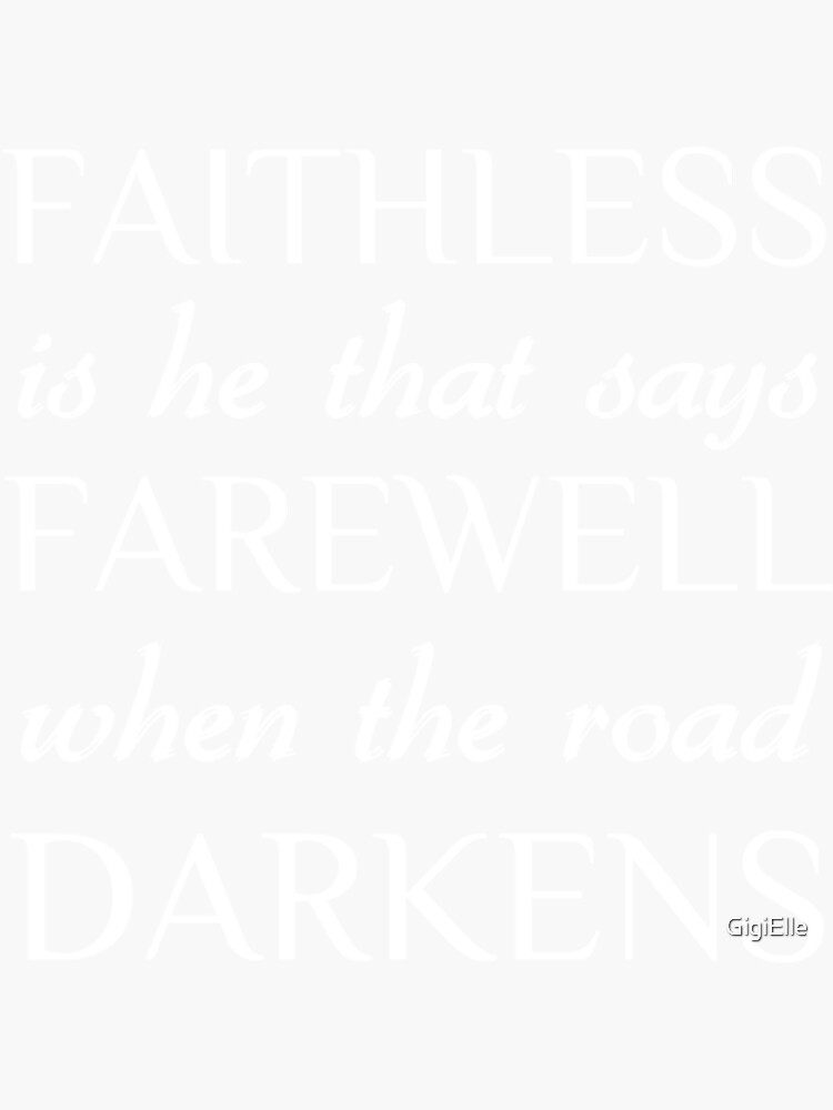 treulos ist er, der sich verabschiedet, wenn die Straße sich verdunkelt ~ JRR Tolkien von GigiElle