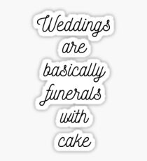 weddings are basically funerals with cake Sticker