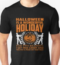 Halloween is A Wonderful Holiday For Two Reasons I Get Free Candy and You Put A Mask On That Face T-Shirt for Halloween  T-Shirt