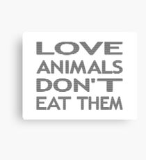 LOVE ANIMALS DON'T EAT THEM - strips - black and white. Canvas Print