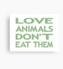 LOVE ANIMALS DON'T EAT THEM - strips - green and white. Canvas Print