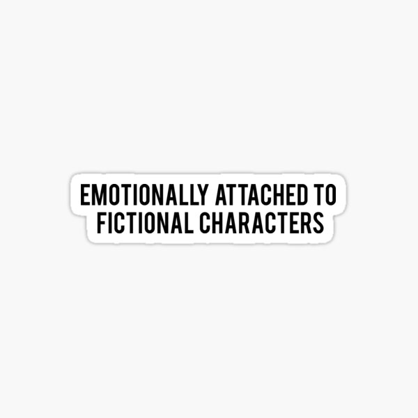 Emotionally attached to fictional characters Sticker