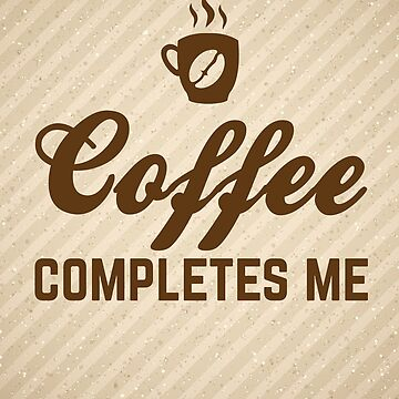 Coffee Completes Me Quote by quarantine81