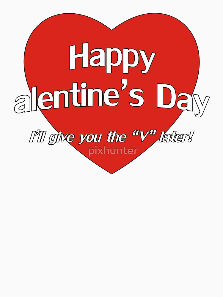 Happy alentine's Day, I'll give you the V later by pixhunter