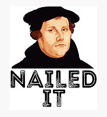 Martin Luther Nailed It 500th Reformation Day  Photographic Print