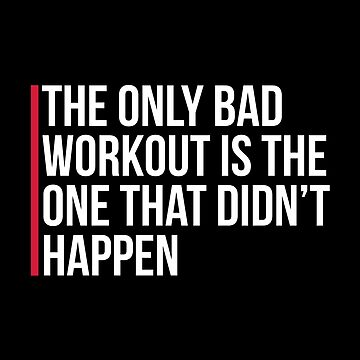 The Only Bad Workout Gym Quote by quarantine81