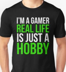 Real life is just a hobby - Gamer T-Shirt