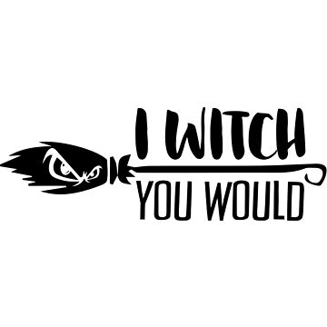 I Witch You Would - BLK by catalystdesign