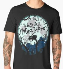 We're All Mad Here.  Men's Premium T-Shirt