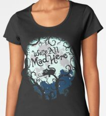 We're All Mad Here.  Women's Premium T-Shirt