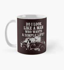 Do I Look Like A Man Who Wants a Simple Life? Mug
