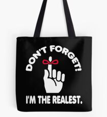 DON'T FORGET I'M THE REALEST Tote Bag