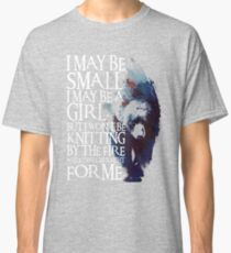 I May Be Small. I May Be a Girl. Lyanna Mormont Classic T-Shirt