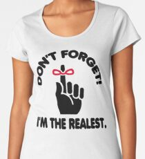 DON'T FORGET I'M THE REALEST Women's Premium T-Shirt