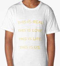 This is Real, This is Love, This is Life, This is Us Long T-Shirt