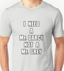 I need a Mr. Darcy not a Mr. Grey Unisex T-Shirt