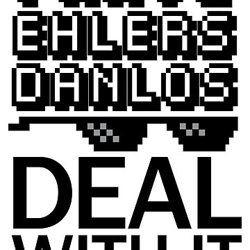 I Have Ehlers Danlos - Deal With It by runawaybucket