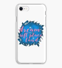 a dream is a soft place to land iPhone Case/Skin