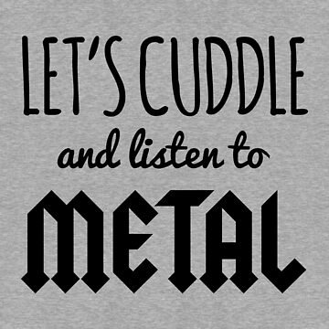 Cuddle Listen To Metal (Heather) Music Quote by quarantine81