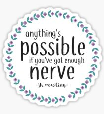 Anythings Possible if Youve Got Enough Nerve Sticker