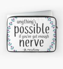 Anythings Possible if Youve Got Enough Nerve Laptop Sleeve