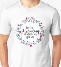 Be the JK Rowling of Whatever You Do  T-Shirt